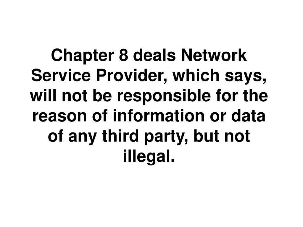 Chapter 8 deals Network Service Provider, which says, will not be responsible for the reason of information or data of any third party, but not illegal.