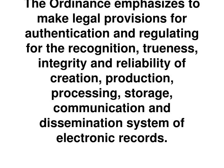 The Ordinance emphasizes to make legal provisions for authentication and regulating for the recognit...