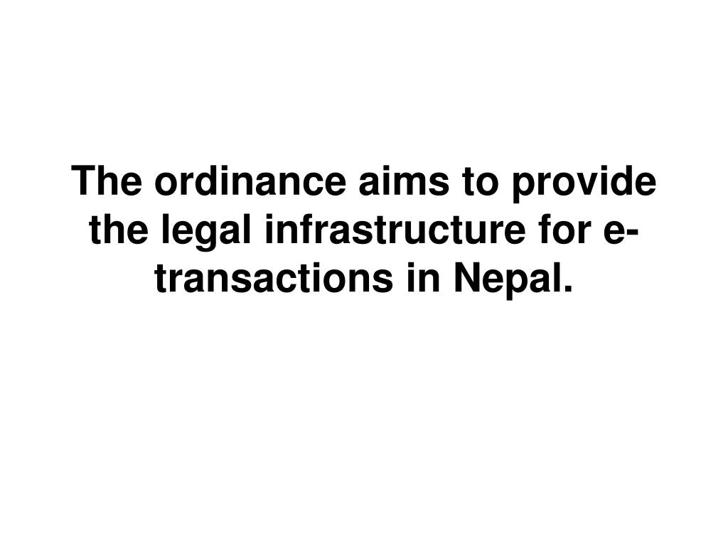 The ordinance aims to provide the legal infrastructure for e-transactions in Nepal.