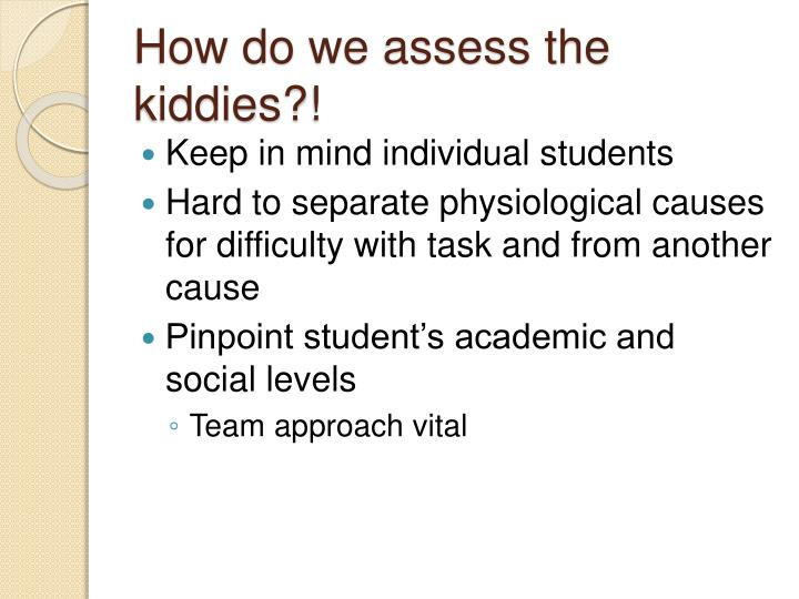 How do we assess the kiddies?!