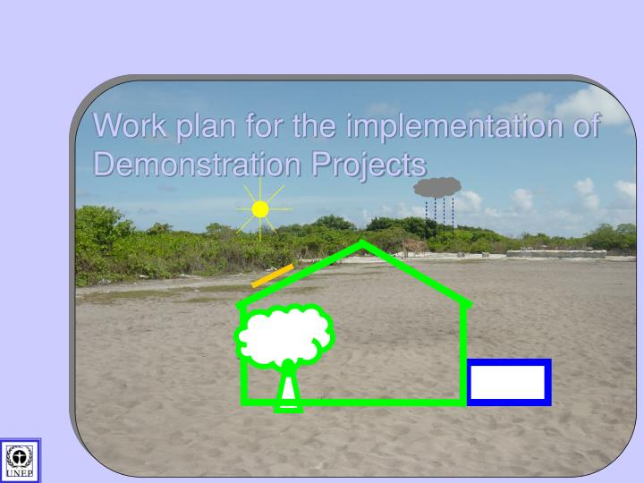 Work plan for the implementation of Demonstration Projects