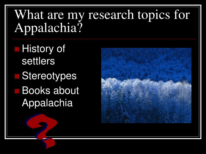 What are my research topics for Appalachia?
