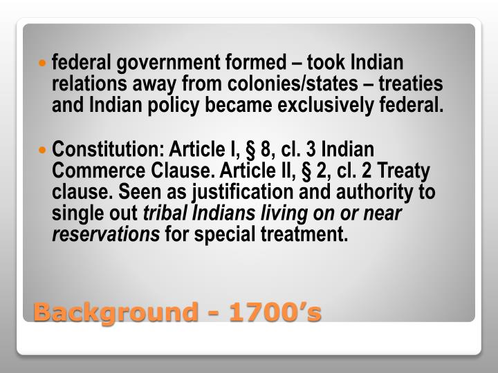 federal government formed – took Indian relations away from colonies/states – treaties and Indian policy became exclusively federal.