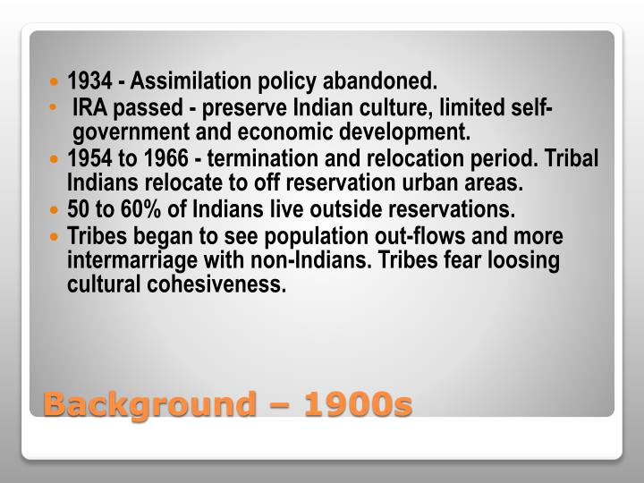 1934 - Assimilation policy abandoned.