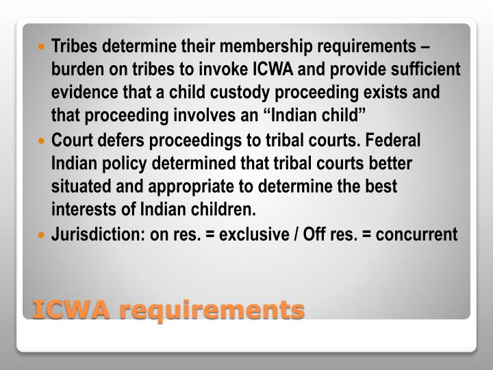 "Tribes determine their membership requirements – burden on tribes to invoke ICWA and provide sufficient evidence that a child custody proceeding exists and that proceeding involves an ""Indian child"""