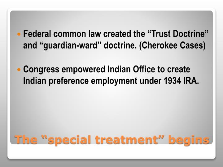 "Federal common law created the ""Trust Doctrine"" and ""guardian-ward"" doctrine. (Cherokee Cases)"