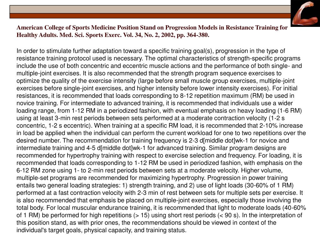 American College of Sports Medicine Position Stand on Progression Models in Resistance Training for Healthy Adults. Med. Sci. Sports Exerc. Vol. 34, No. 2, 2002, pp. 364-380.