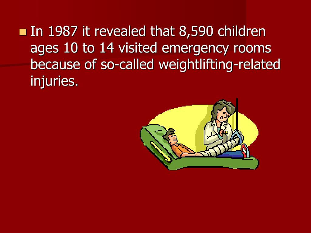 In 1987 it revealed that 8,590 children ages 10 to 14 visited emergency rooms because of so-called weightlifting-related injuries.