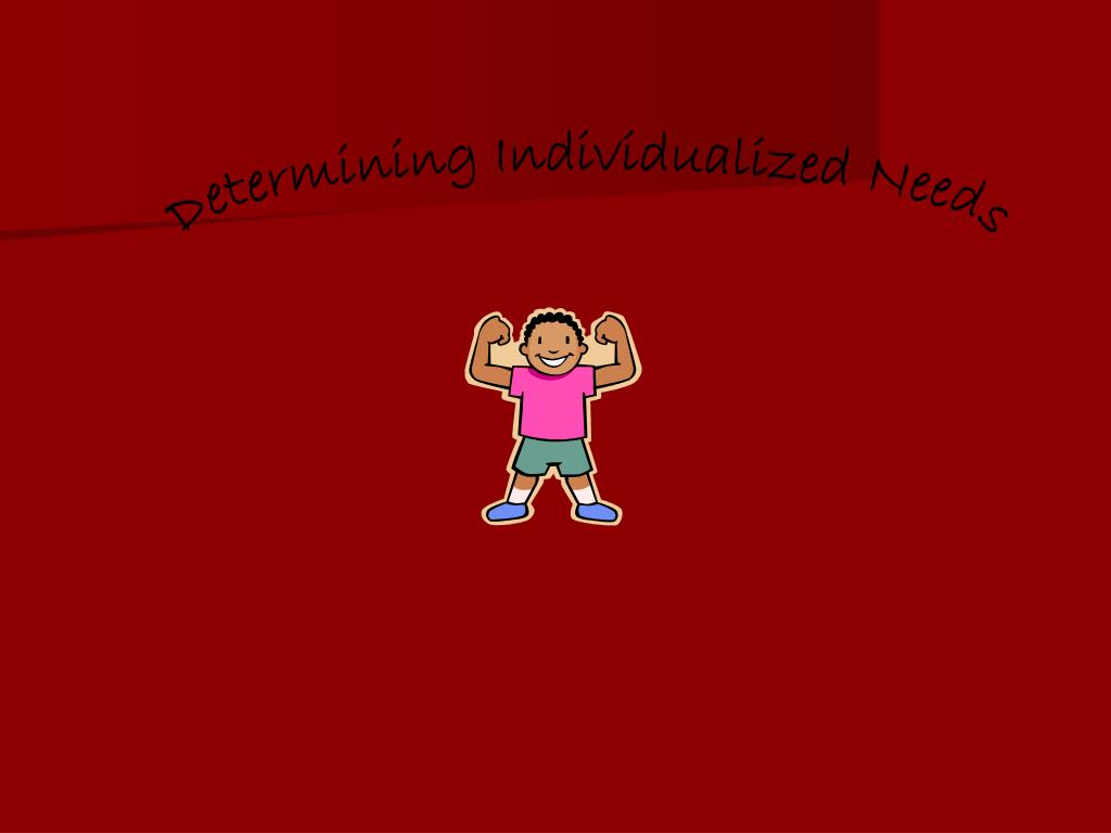 Determining Individualized Needs