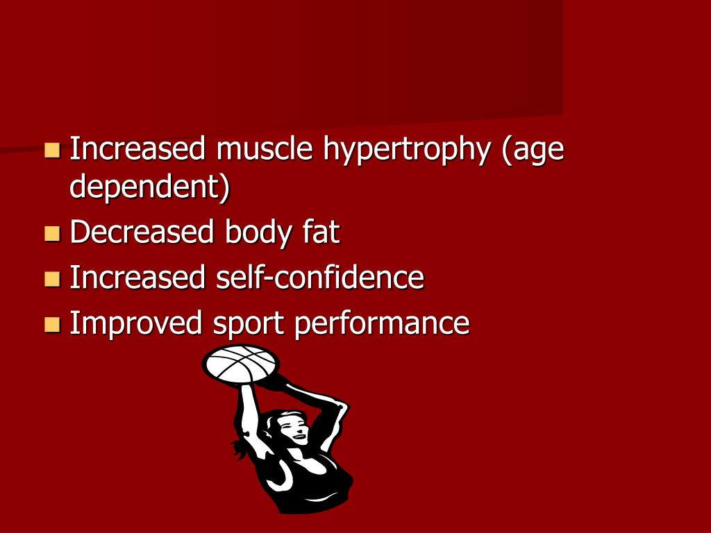 Increased muscle hypertrophy (age dependent)