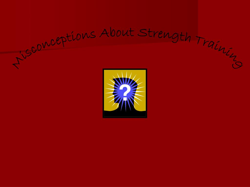Misconceptions About Strength Training