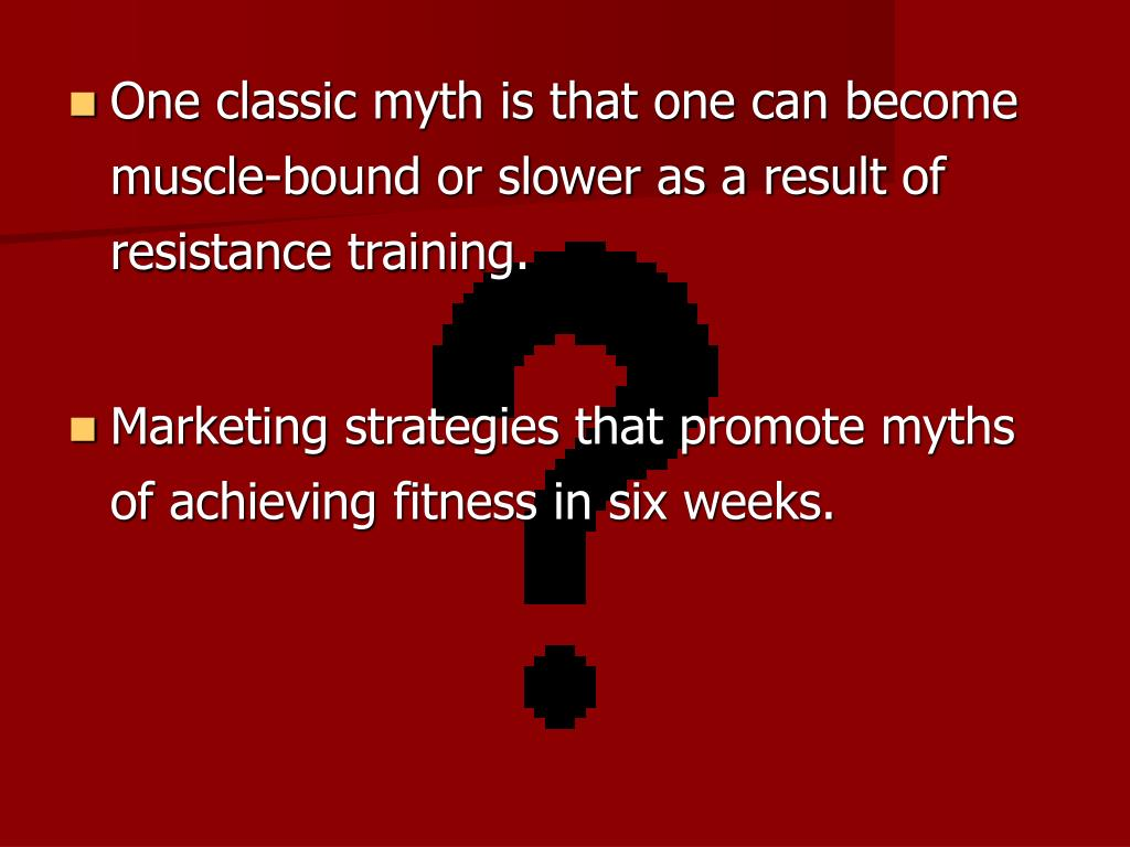 One classic myth is that one can become muscle-bound or slower as a result of resistance training.