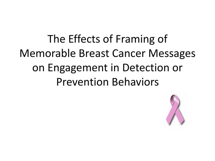 The Effects of Framing of Memorable Breast Cancer Messages on Engagement in Detection or Prevention Behaviors