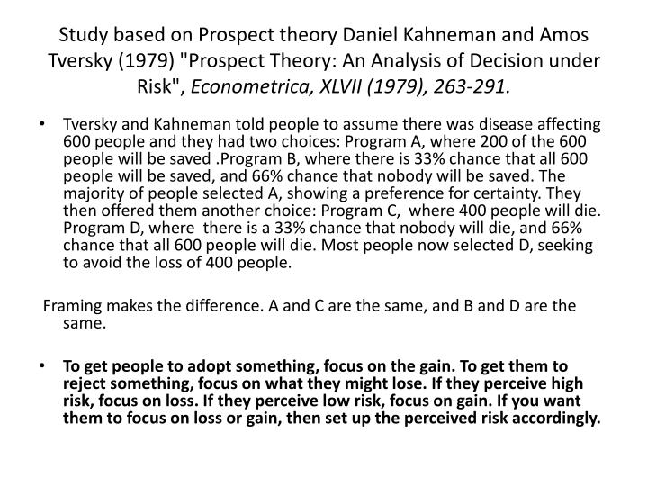 "Study based on Prospect theory Daniel Kahneman and Amos Tversky (1979) ""Prospect Theory: An Analysis of Decision under Risk"","