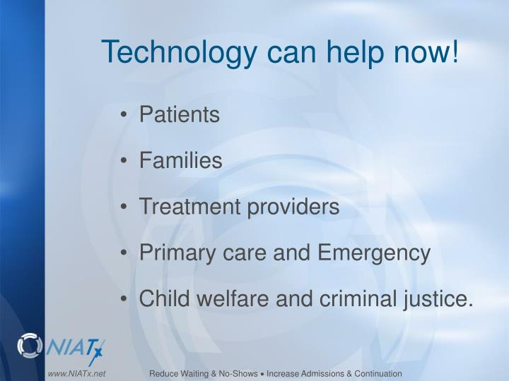 Technology can help now!