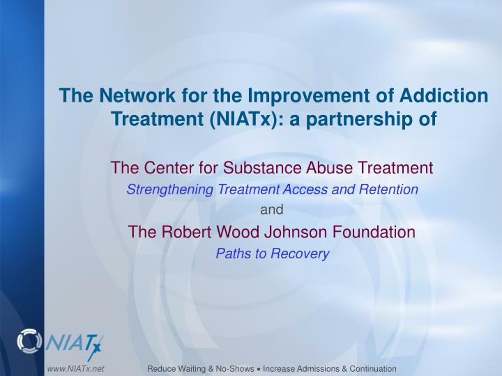 The network for the improvement of addiction treatment niatx a partnership of