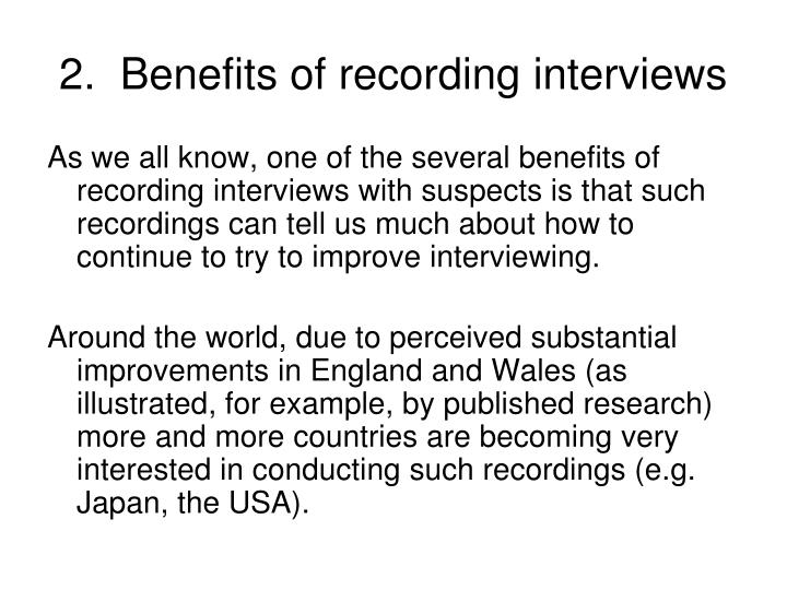 2.  Benefits of recording interviews