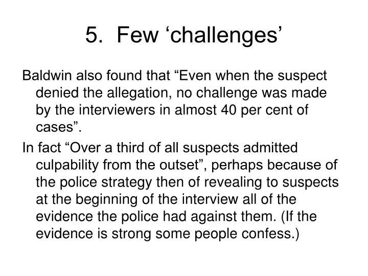 5.  Few 'challenges'