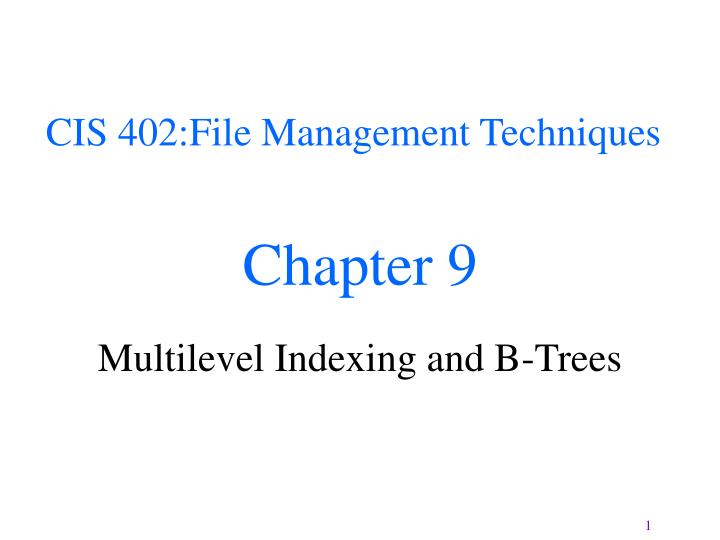 Chapter 9 multilevel indexing and b trees