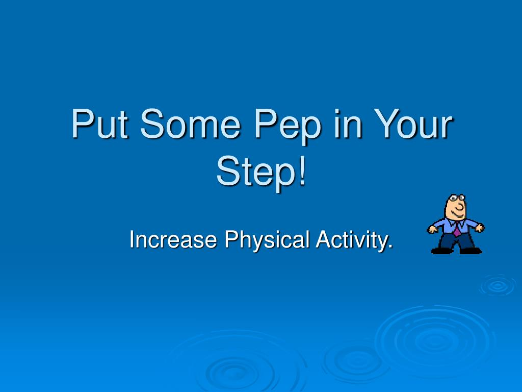 Put Some Pep in Your Step!