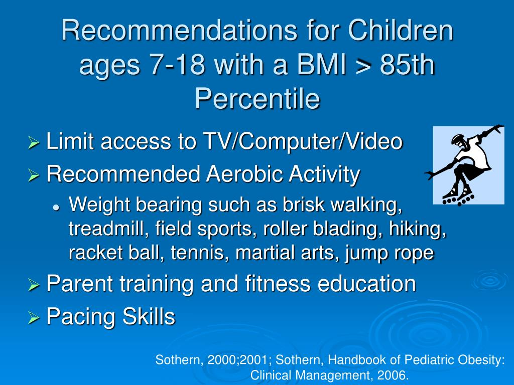 Recommendations for Children ages 7-18 with a BMI > 85th Percentile