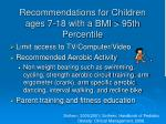 recommendations for children ages 7 18 with a bmi 95th percentile
