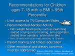recommendations for children ages 7 18 with a bmi 95th percentile23