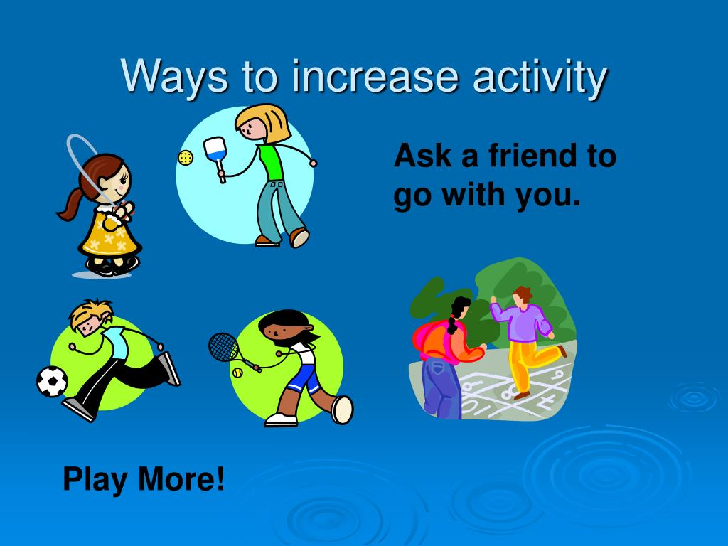 Ways to increase activity