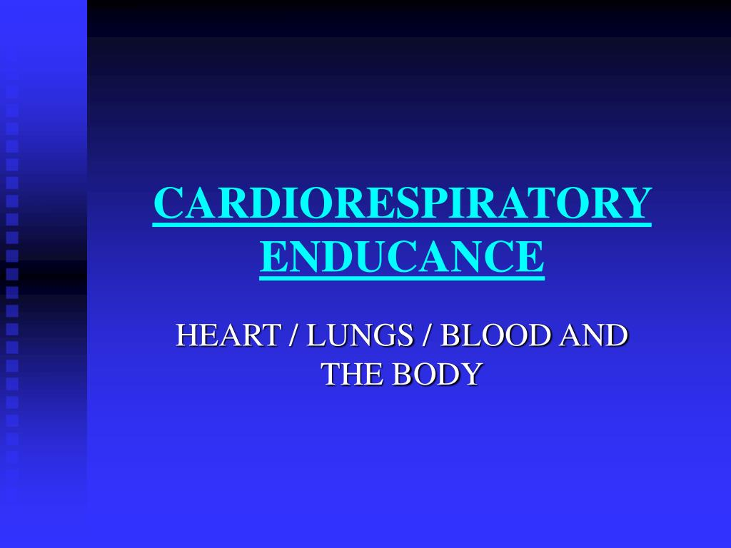 CARDIORESPIRATORY ENDUCANCE