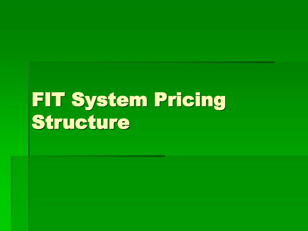 FIT System Pricing Structure