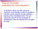 what are the health implications for cross education