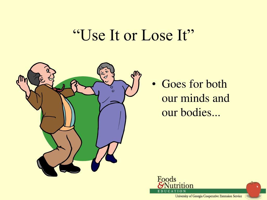 """Use It or Lose It"""