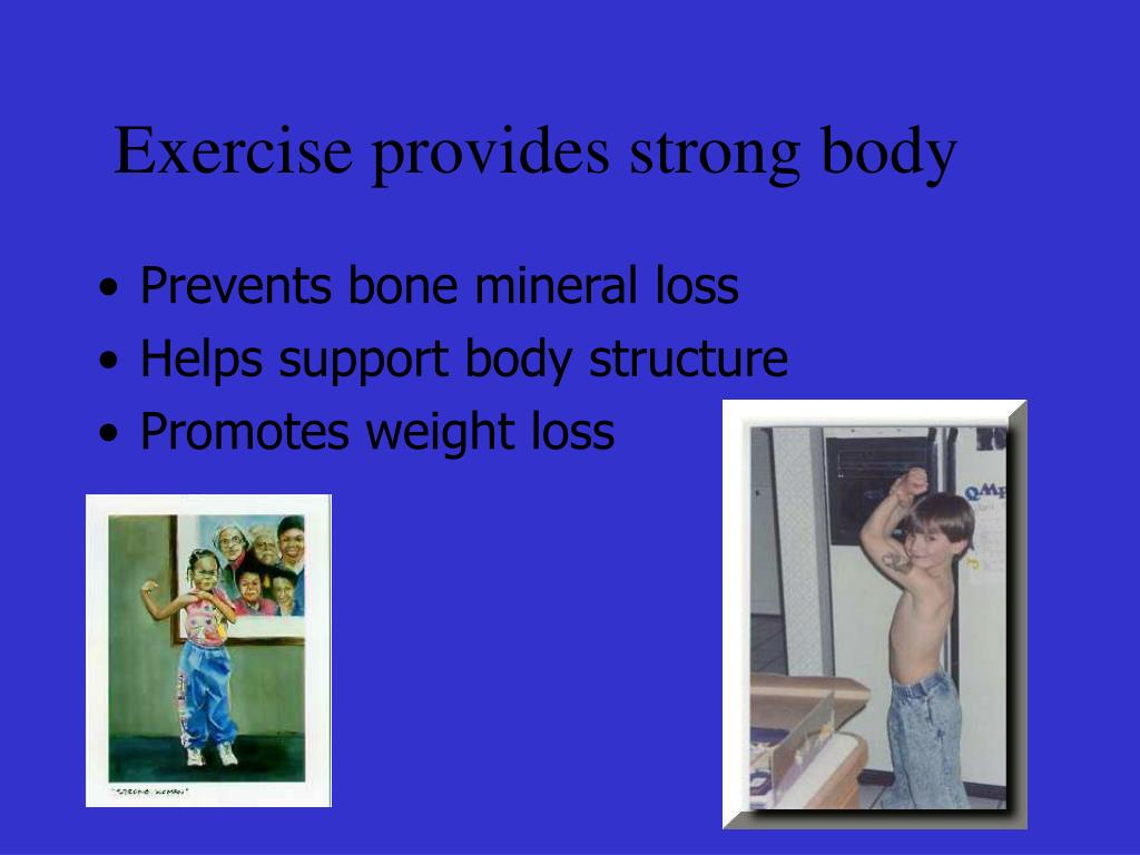 Exercise provides strong body