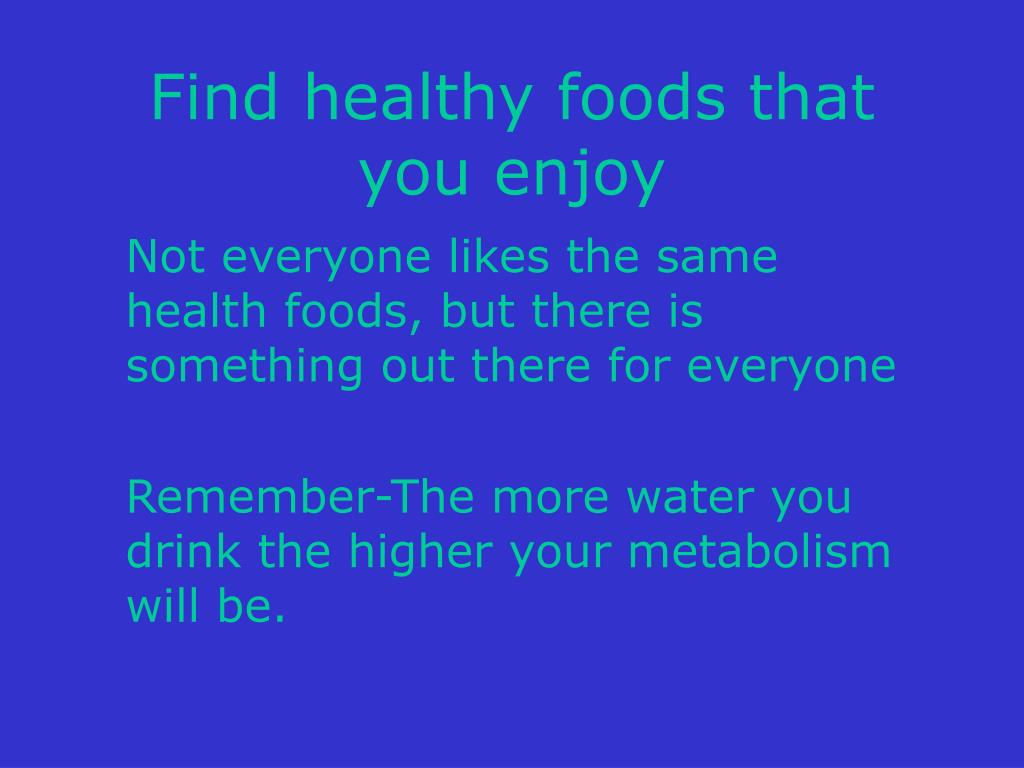 Find healthy foods that you enjoy