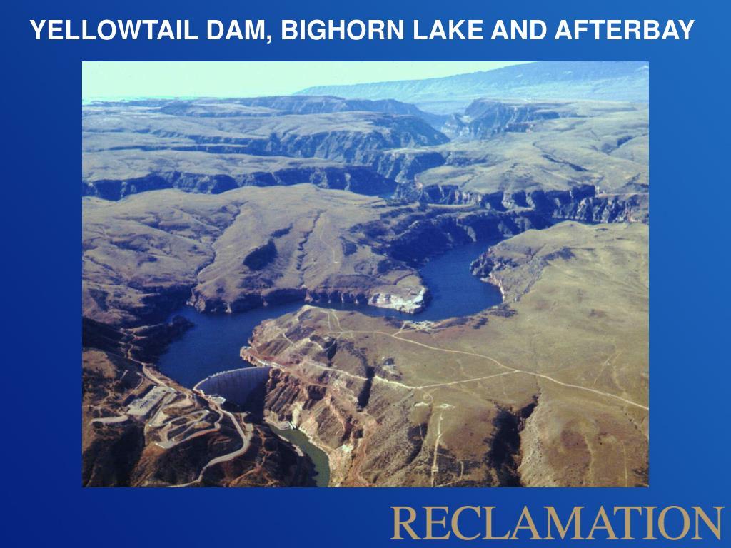YELLOWTAIL DAM, BIGHORN LAKE AND AFTERBAY