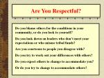 are you respectful
