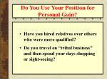 do you use your position for personal gain