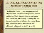lt col george custer an antithesis to sitting bull