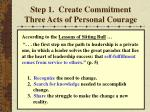 step 1 create commitment three acts of personal courage