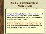 step 6 communicate on many levels