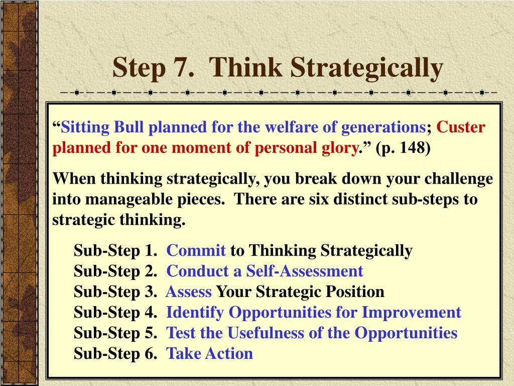 Step 7.  Think Strategically