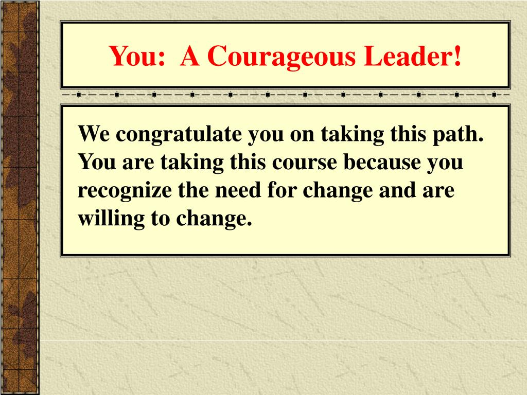 You:  A Courageous Leader!