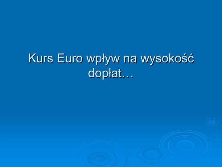 Kurs Euro wpływ na wysokość dopłat…