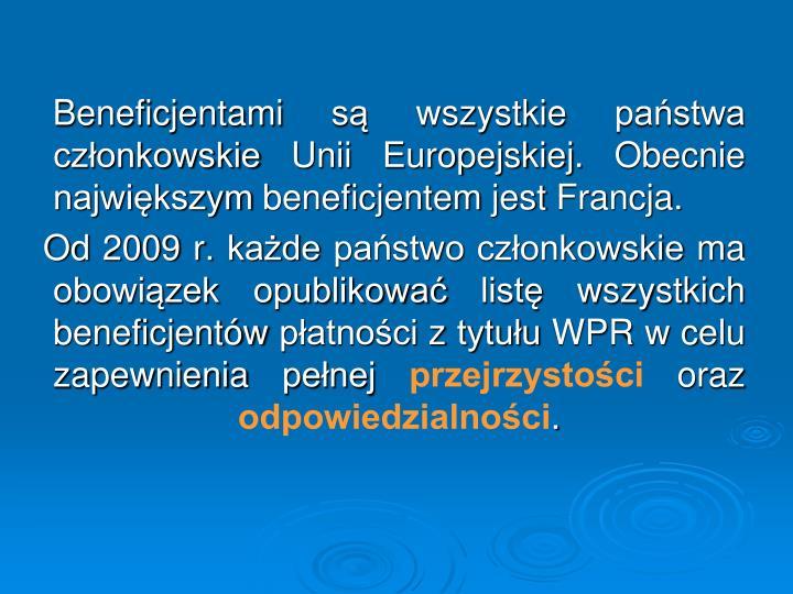 Beneficjentami są wszystkie państwa członkowskie Unii Europejskiej. Obecnie największym beneficjentem jest Francja.