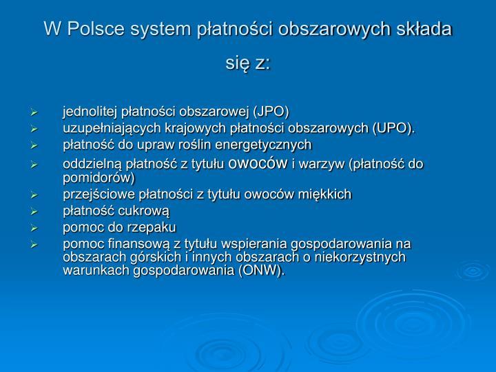 W Polsce system płatności obszarowych składa się z: