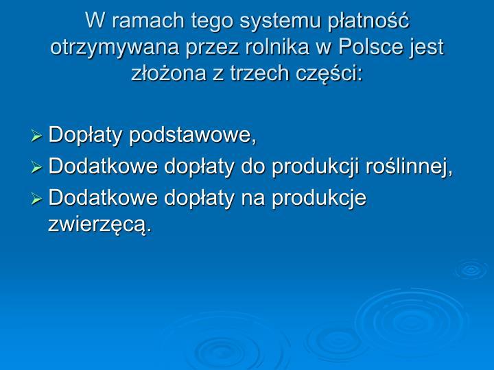 W ramach tego systemu płatność otrzymywana przez rolnika w Polsce jest złożona z trzech części: