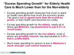 excess spending growth for elderly health care is much lower than for the non elderly