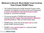 medicare s record much better cost controls than private fehbp plans