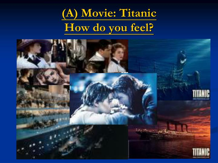 A movie titanic how do you feel