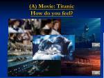 a movie titanic how do you feel